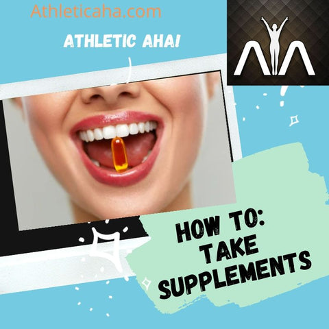 How To Take Supplements- Athletic AHA!