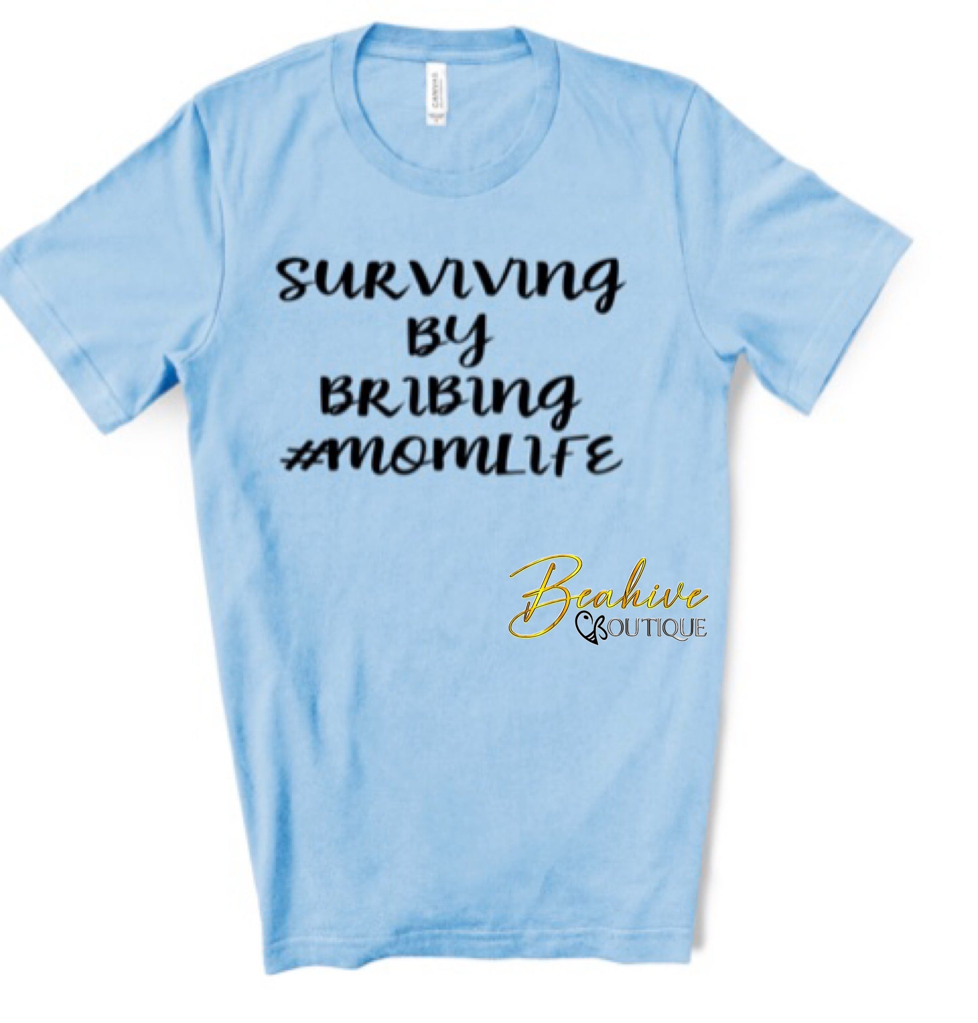 Surviving By Bribing. Mom Life Tshirt