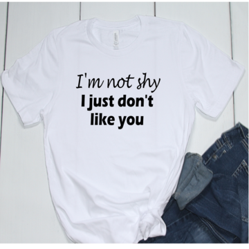 I'm Not Shy I Just Don't Like You - Beahive Boutique