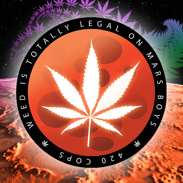 WEED IS LEGAL ON MARS