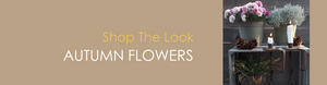 Shop The Look AUTUMN FLOWERS