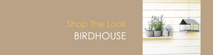 Shop The Look BIRDHOUSE