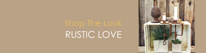 Shop The Look RUSTIC LOVE