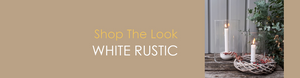 Shop The Look WHITE RUSTIC