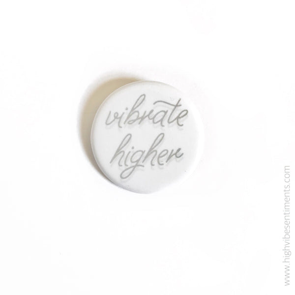 High Vibe Sentiments, Vibrate Higher I- Button Badge