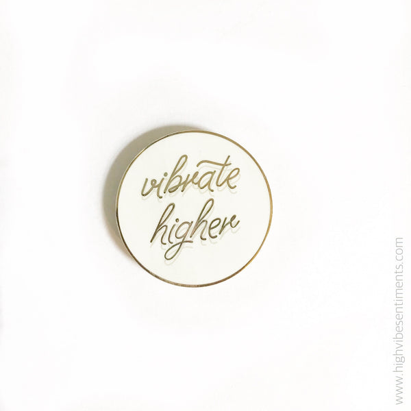 "High Vibe Sentiments, ""Vibrate Higher"" Enamel Pin"