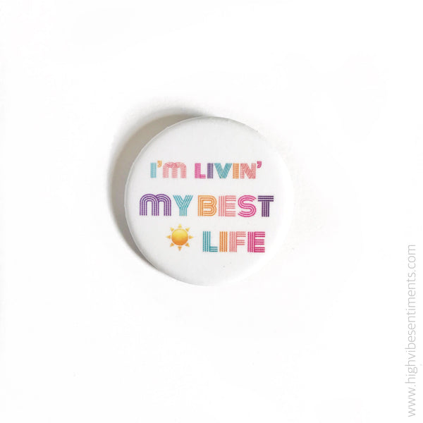 High Vibe Sentiments, I'm livin' my best life- Button Badge