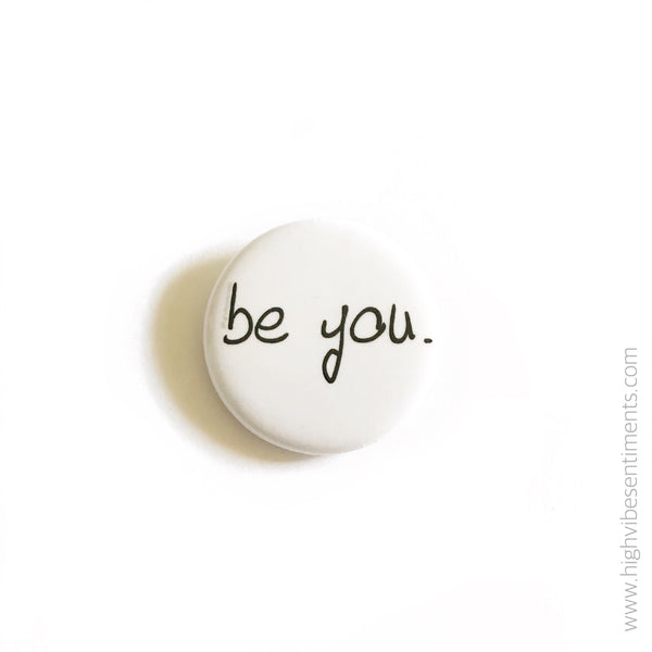 High Vibe Sentiments, be you. - Button Badge