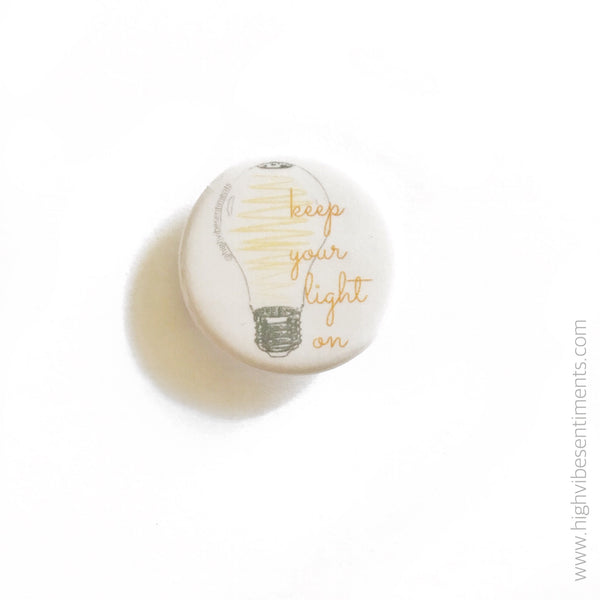 "High Vibe Sentiments ""Keep your light on"" Button"
