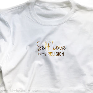 High Vibe Sentiments, Self Love Is My Religion Tee