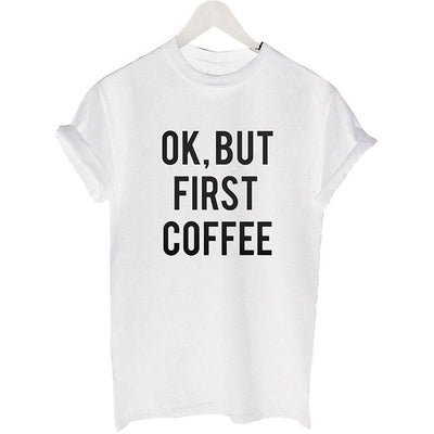 Ok But First Coffee Tee