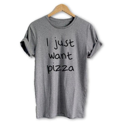 I Just Want Pizza Tee