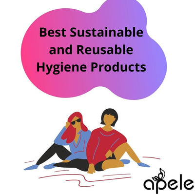 Best Sustainable and Reusable Hygiene Products