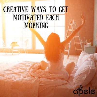 Creative Ways to Get Motivated Each Morning