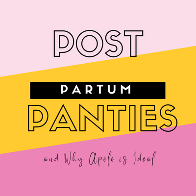 Post-Partum Panties  and Why Apele is Ideal