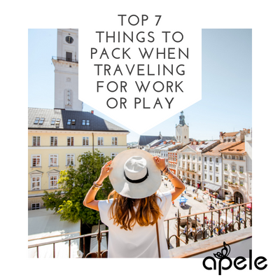 Top 7 Things to Pack when Traveling for Work or Play