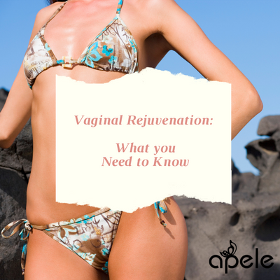 Vaginal Rejuvenation:  What you Need to Know