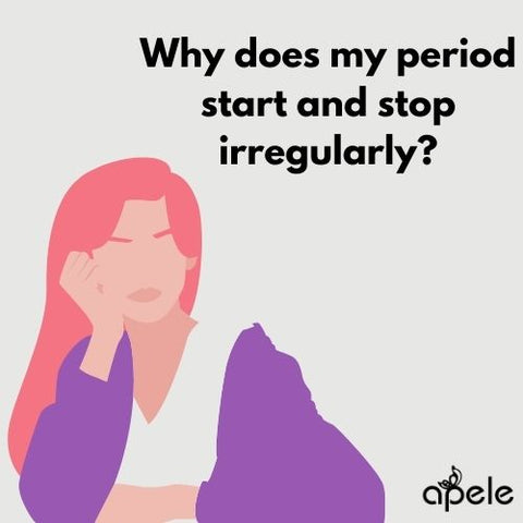 Why does my period start and stop irregularly