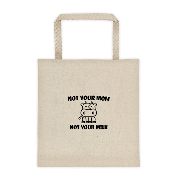 Not Your Mom Not Your Milk - Vegan Tote Bag