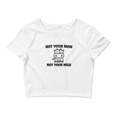 Not Your Mom, Not Your Milk - Vegan Crop Top for vegans out there! UltraVe provides premium vegan clothing that are cruelty-free, ethical and sustainable. 10% of our profits are donated to animal welfare charities. We have vegan hoodies, vegan tshirts, vegan sweatshirts. Go Veganism!!