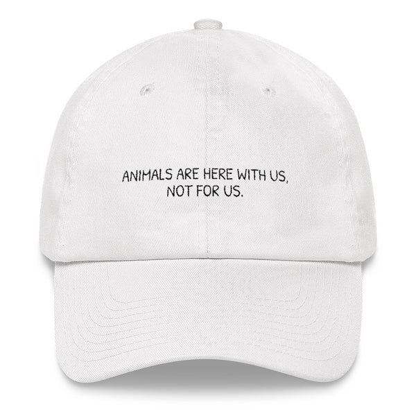 Animals Are Here With Us, Not For Us - Vegan Hat