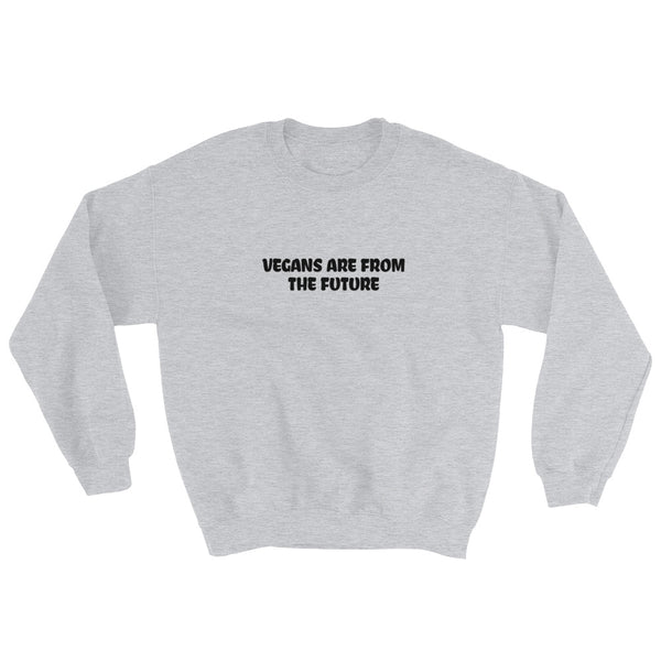 Vegans Are From The Future - Vegan Sweatshirt for vegans out there! UltraVe provides premium vegan clothing that are cruelty-free, ethical and sustainable. 10% of our profits are donated to animal welfare charities. We have vegan hoodies, vegan tshirts, vegan sweatshirts. Go Veganism!!