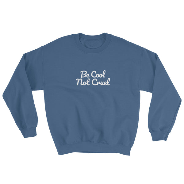Be Cool Not Cruel Sweatshirt