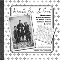 Ready for School: Memories of Country Schools in North Dakota German-Russian Country Book
