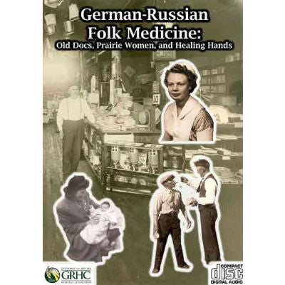German-Russian Folk Medicine: Old Docs, Prairie Women, and Healing Hands CD