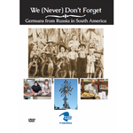 We (Never) Don't Forget: Germans from Russia in South America DVD