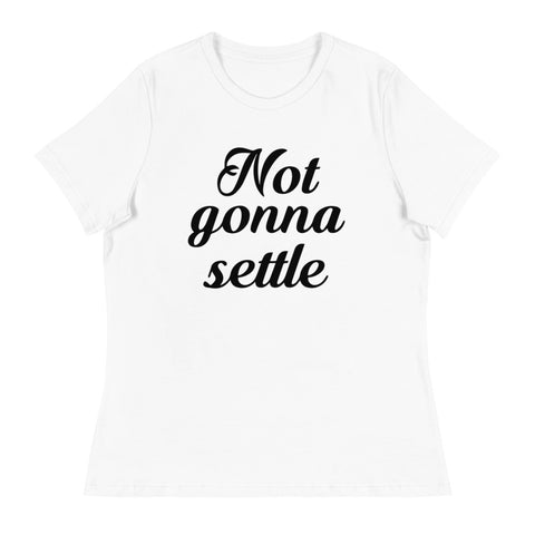 Not Gonna Settle Womens Relaxed Tee