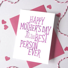 Load image into Gallery viewer, Best Person Ever Mother's Day Card