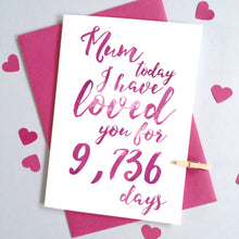Load image into Gallery viewer, Personalised Mum I've Loved You For Days Card