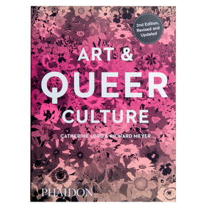 ART & QUEER CULTURE (2019) <br> by Catherine Lord & Richard Meyer