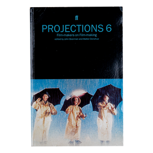 PROJECTIONS 6 (1996) <br> Film-makers on Film-making <br> edited by John Boorman and Walter Donohue <br> Out of Print