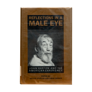 REFLECTIONS IN A MALE EYE (1993) <br> John Huston and the American Experience <br> Edited by Gaylyn Studlar and David Desser <br> Out of Print