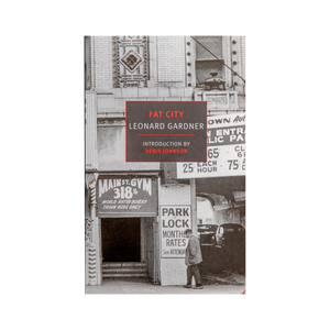 FAT CITY <br> by Leonard Gardner <br> Introduction by Denis Johnson