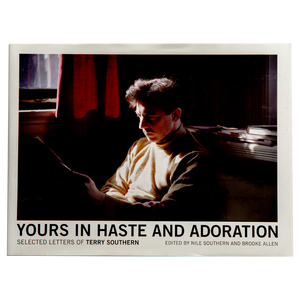 YOURS IN HASTE AND ADORATION <br> Selected Letters of Terry Southern (2015)