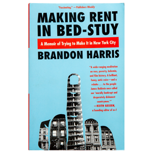 MAKING RENT IN BED-STUY <br> A Memoir of Trying to Make it in New York City <br> by Brandon Harris (2017)