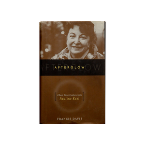 AFTERGLOW <br> A Last Conversation with Pauline Kael <br> by Francis Davis (2002)