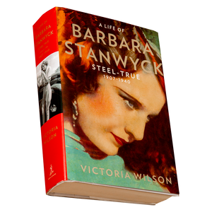 A LIFE OF BARBARA STANWYCK <br> Steel-True 1907-1940 <br> by Victoria Wilson (2013)