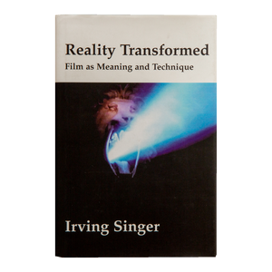 REALITY TRANSFORMED: FILM AS MEANING AND TECHNIQUE <br> by Irving Singer (1998)