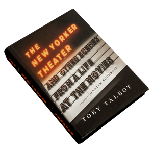 THE NEW YORKER THEATER <br> And Other Scenes from a Life at the Movies <br> by Toby Talbot (2009)