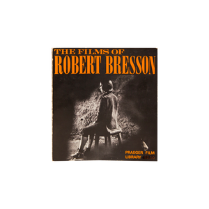 Praeger Film Library (1969)<br> THE FILMS OF ROBERT BRESSON