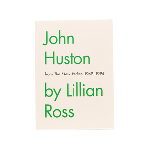JOHN HUSTON (2014) <br> by Lillian Ross