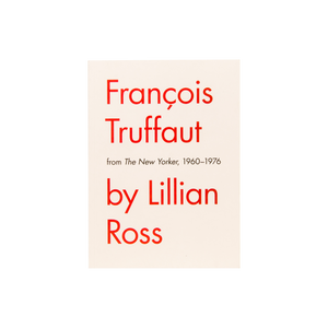 FRANÇOIS TRUFFAUT (2014) <br> by Lillian Ross