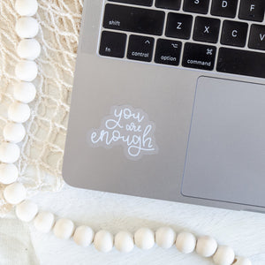 You Are Enough Clear Diecut Sticker