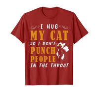 I Hug My Cats So I Don't Punch People In The Throat Gifts T-Shirt - CatsInHeart