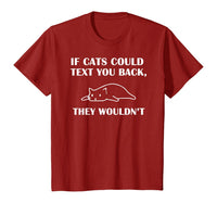If Cats Could Text You Back - They Wouldn't Funny Cat T-Shirt - CatsInHeart