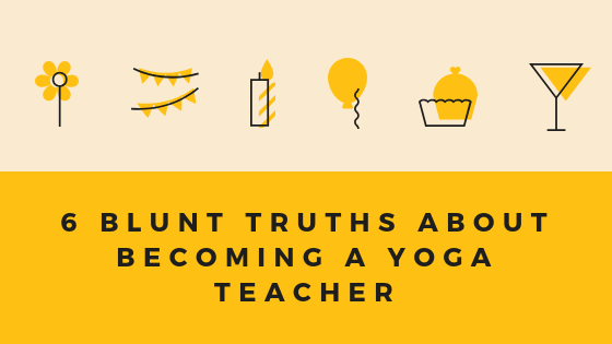 6 Blunt Truths About Becoming  a Yoga Teacher